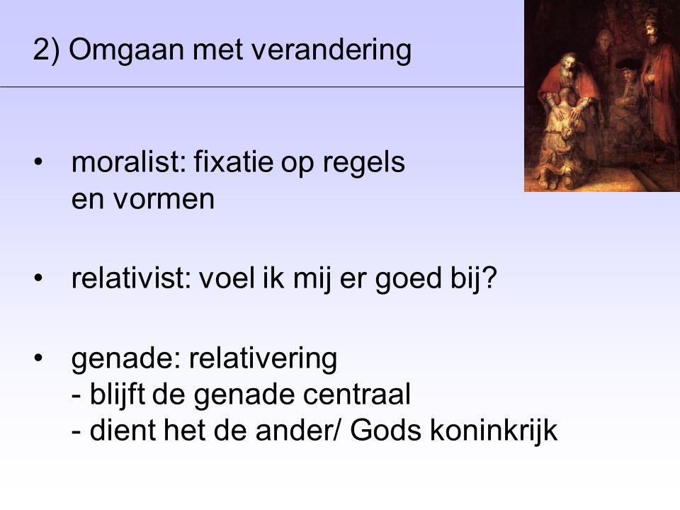 2) Omgaan met verandering •moralist: fixatie op regels en vormen •relativist: voel ik mij er goed bij.