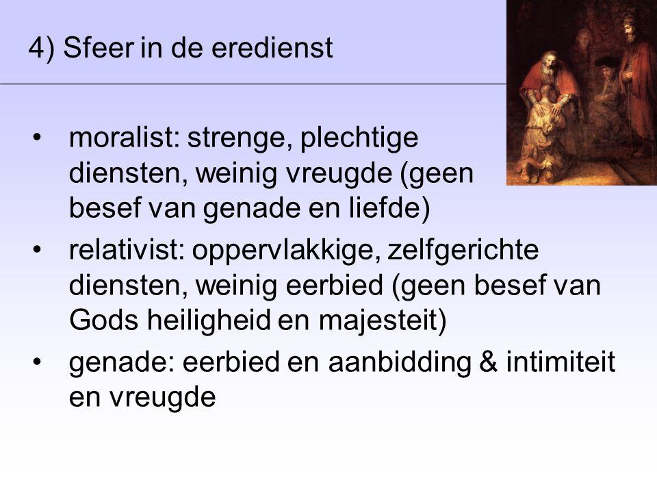 4) Sfeer in de eredienst •moralist: strenge, plechtige diensten, weinig vreugde (geen besef van genade en liefde) •relativist: oppervlakkige, zelfgeri
