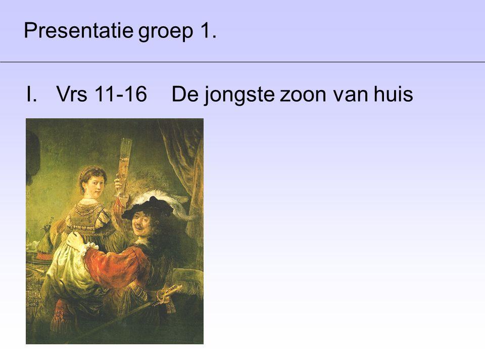 Presentatie groep 1. I.Vrs 11-16 De jongste zoon van huis