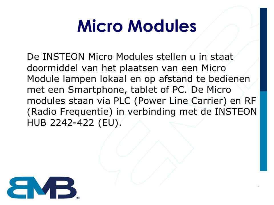 Micro Modules De INSTEON Micro Modules stellen u in staat doormiddel van het plaatsen van een Micro Module lampen lokaal en op afstand te bedienen met een Smartphone, tablet of PC.