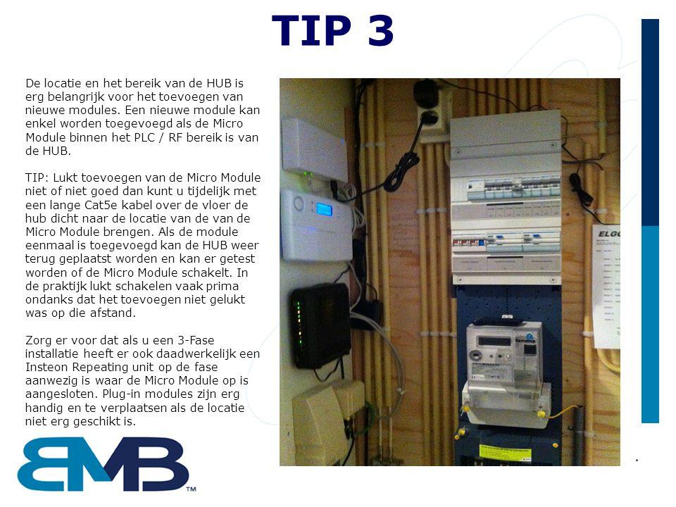TIP 3 De locatie en het bereik van de HUB is erg belangrijk voor het toevoegen van nieuwe modules. Een nieuwe module kan enkel worden toegevoegd als d