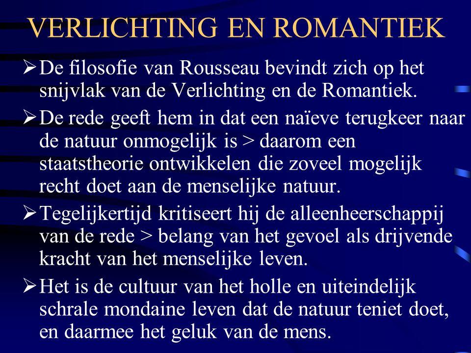 VERLICHTING EN ROMANTIEK  De filosofie van Rousseau bevindt zich op het snijvlak van de Verlichting en de Romantiek.  De rede geeft hem in dat een n