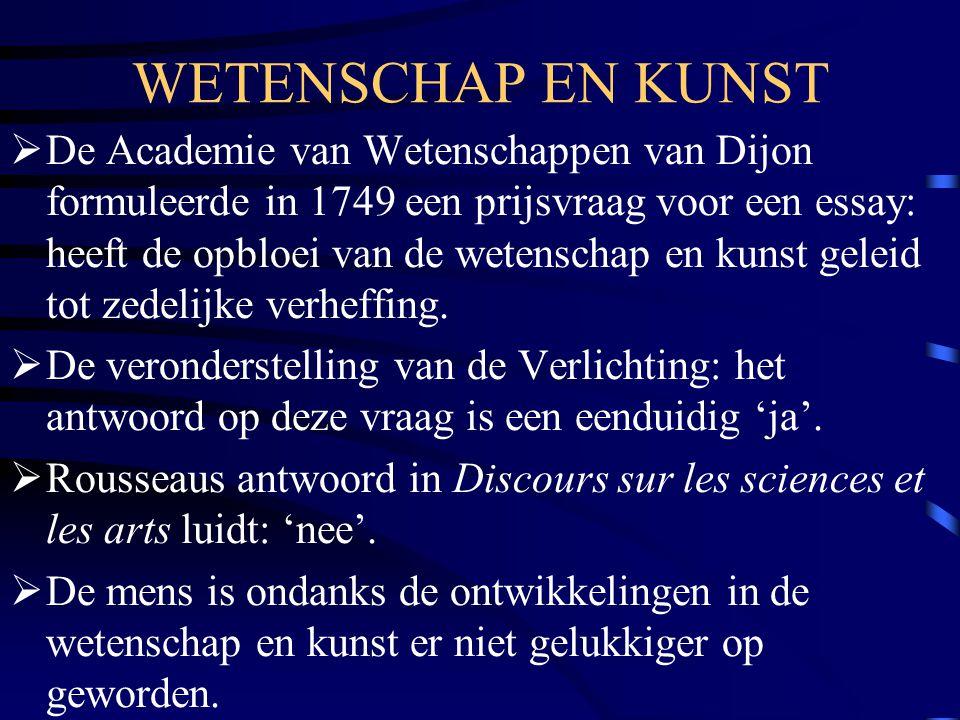 WETENSCHAP EN KUNST  De Academie van Wetenschappen van Dijon formuleerde in 1749 een prijsvraag voor een essay: heeft de opbloei van de wetenschap en