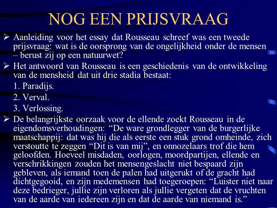 NOG EEN PRIJSVRAAG  Aanleiding voor het essay dat Rousseau schreef was een tweede prijsvraag: wat is de oorsprong van de ongelijkheid onder de mensen