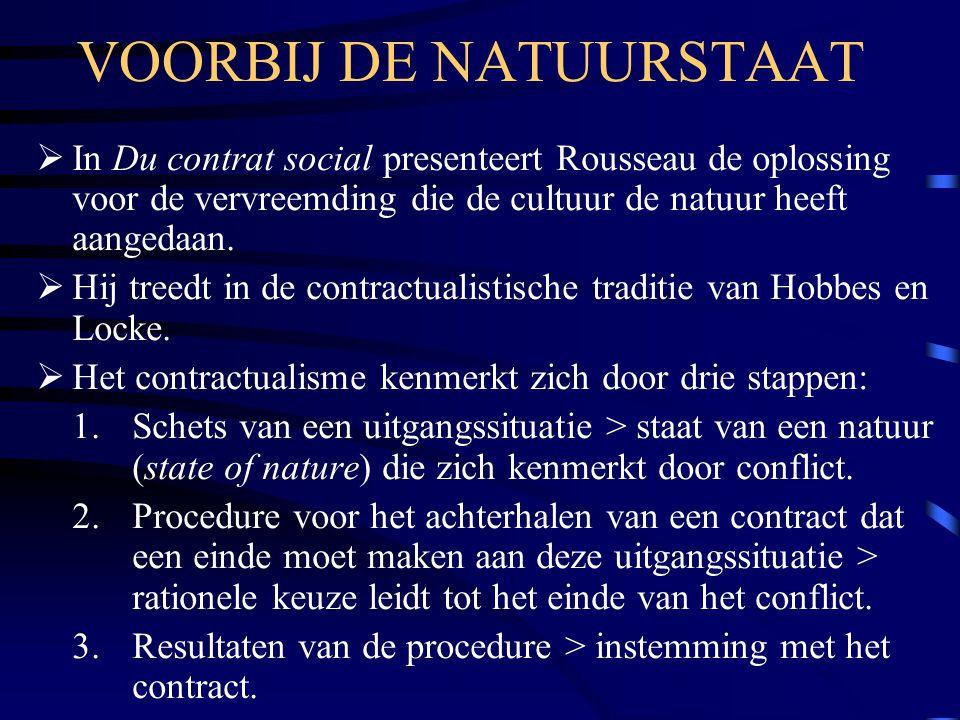 VOORBIJ DE NATUURSTAAT  In Du contrat social presenteert Rousseau de oplossing voor de vervreemding die de cultuur de natuur heeft aangedaan.  Hij t