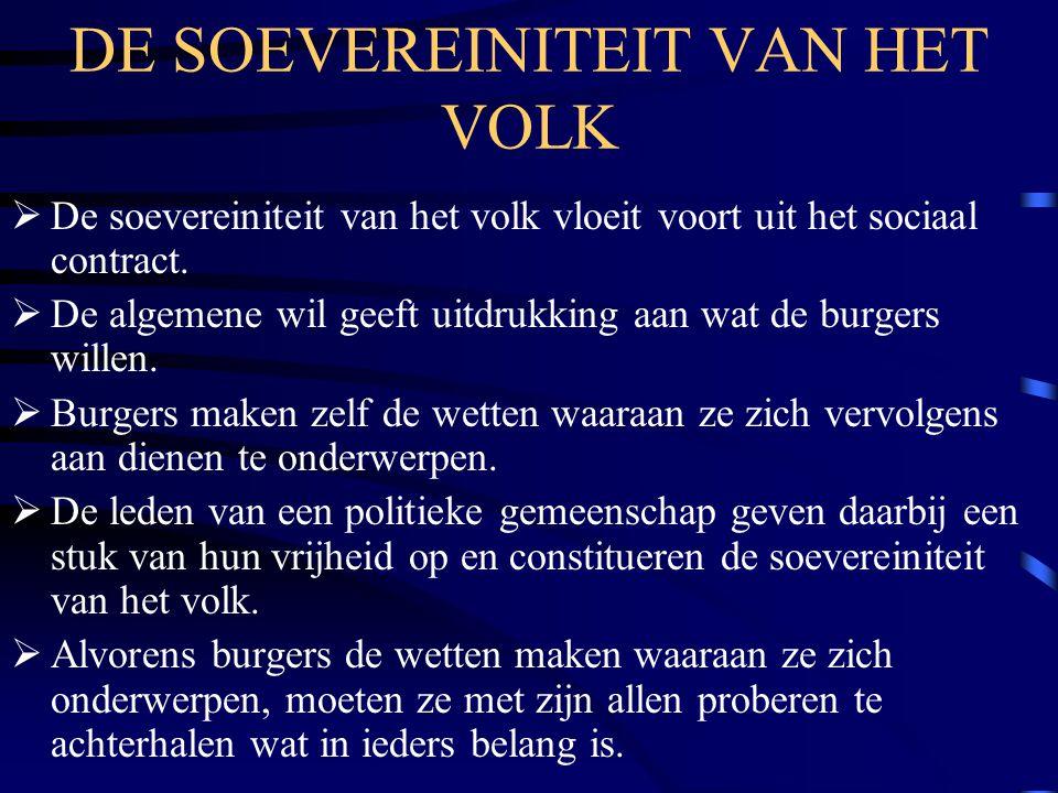 DE SOEVEREINITEIT VAN HET VOLK  De soevereiniteit van het volk vloeit voort uit het sociaal contract.  De algemene wil geeft uitdrukking aan wat de