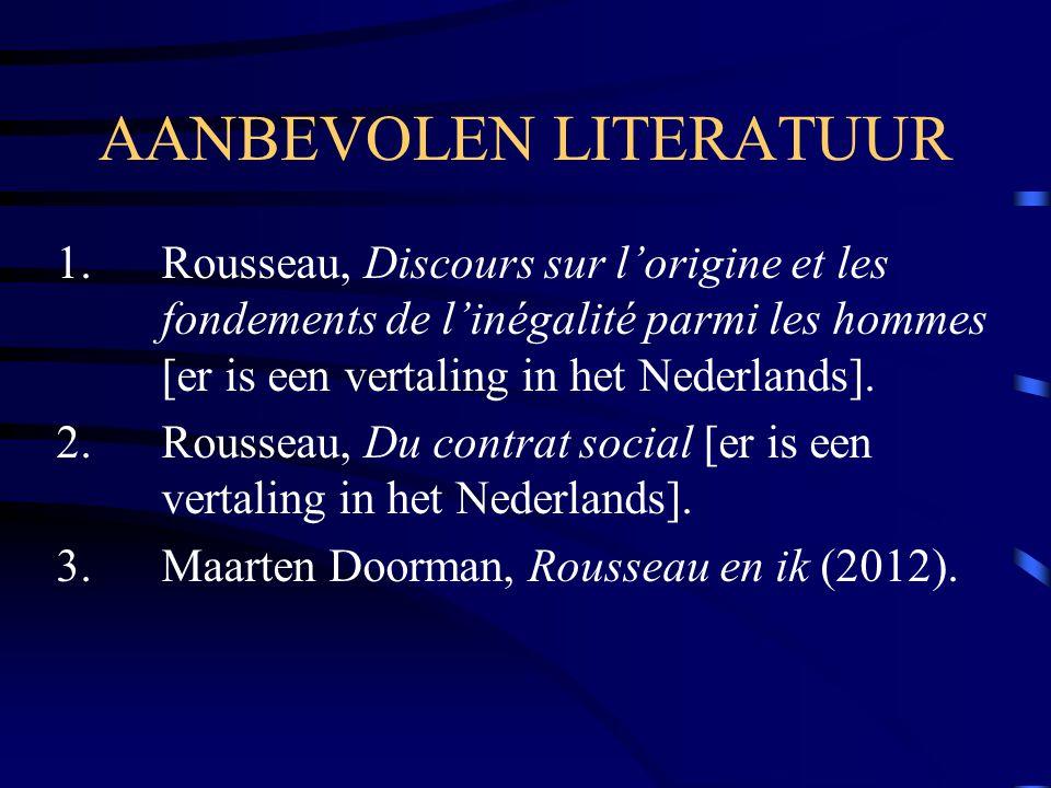 AANBEVOLEN LITERATUUR 1. Rousseau, Discours sur l'origine et les fondements de l'inégalité parmi les hommes [er is een vertaling in het Nederlands]. 2