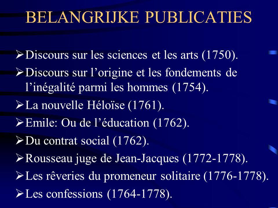 BELANGRIJKE PUBLICATIES  Discours sur les sciences et les arts (1750).  Discours sur l'origine et les fondements de l'inégalité parmi les hommes (17