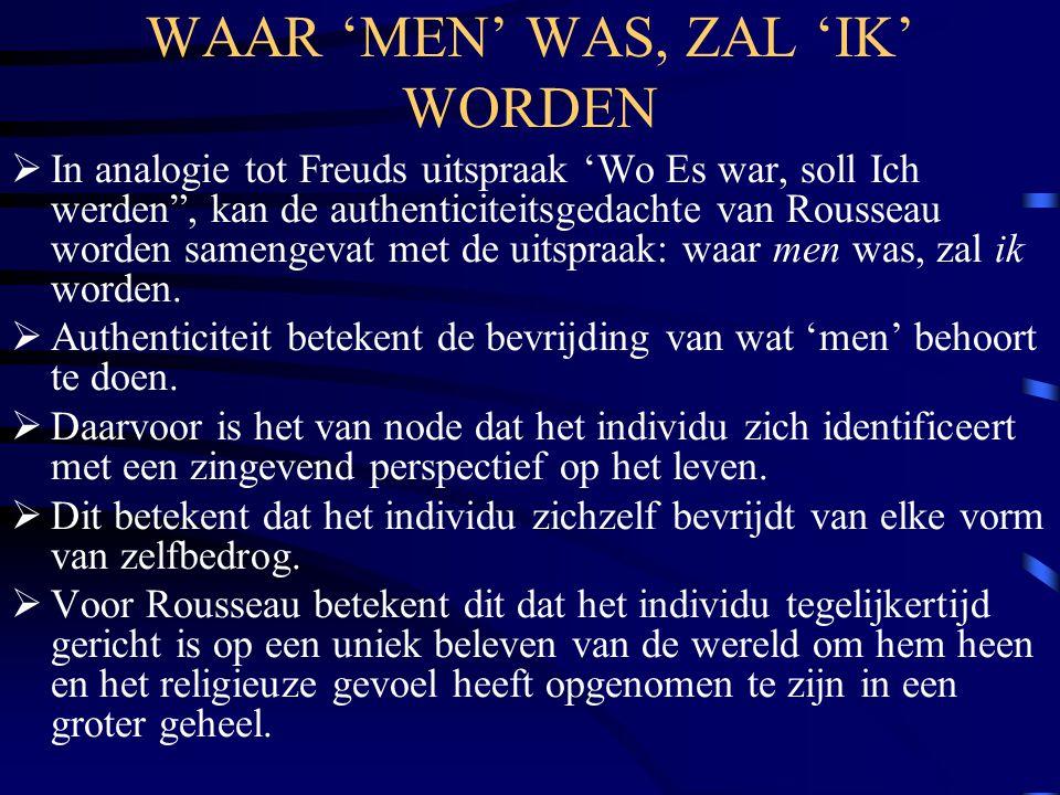 """WAAR 'MEN' WAS, ZAL 'IK' WORDEN  In analogie tot Freuds uitspraak 'Wo Es war, soll Ich werden"""", kan de authenticiteitsgedachte van Rousseau worden sa"""