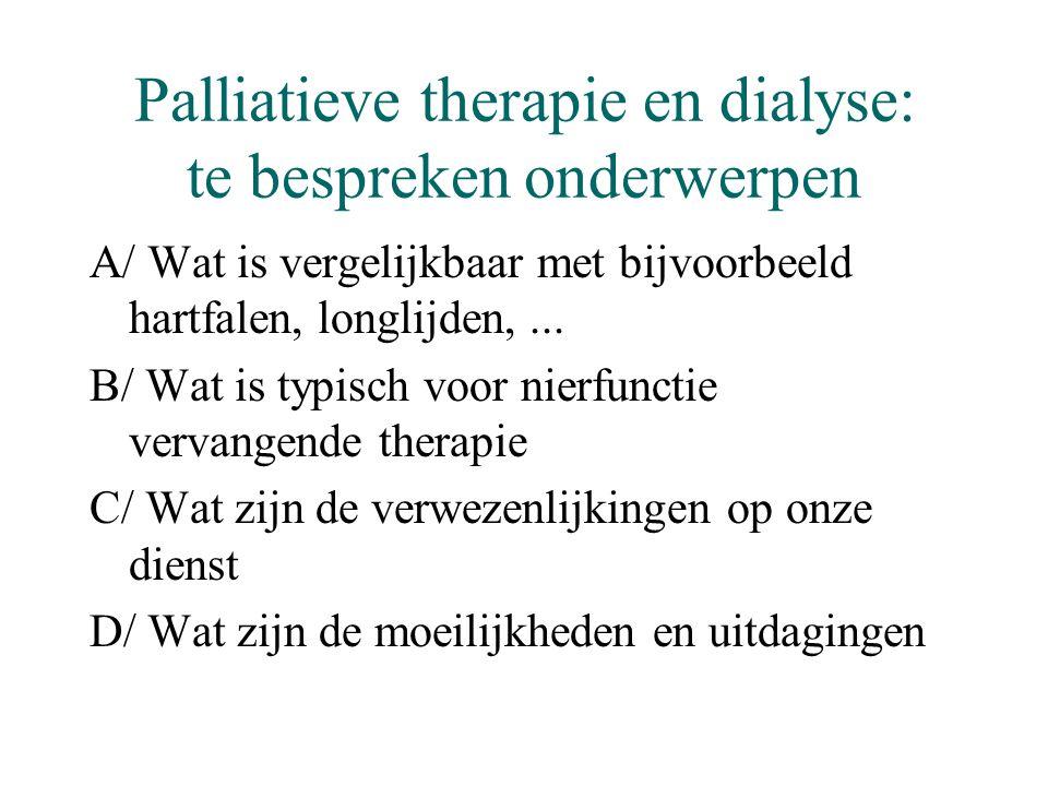 Palliatieve therapie en dialyse: te bespreken onderwerpen A/ Wat is vergelijkbaar met bijvoorbeeld hartfalen, longlijden,... B/ Wat is typisch voor ni