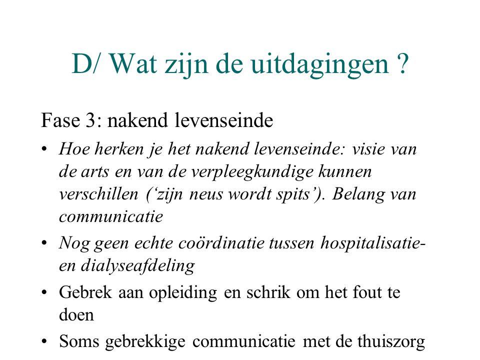 D/ Wat zijn de uitdagingen ? Fase 3: nakend levenseinde •Hoe herken je het nakend levenseinde: visie van de arts en van de verpleegkundige kunnen vers