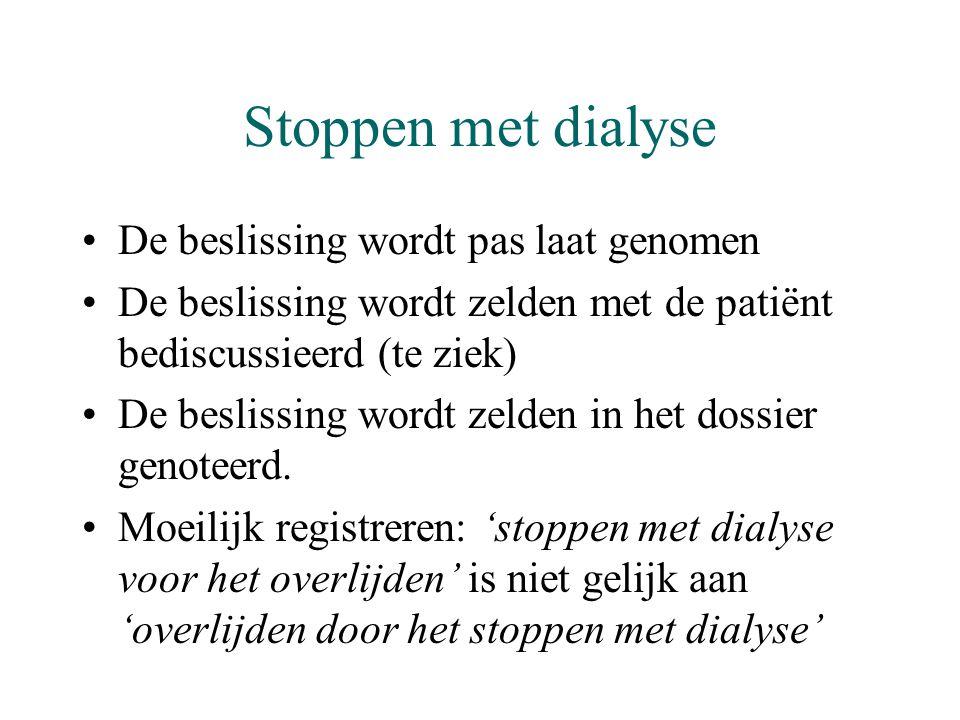 Stoppen met dialyse •De beslissing wordt pas laat genomen •De beslissing wordt zelden met de patiënt bediscussieerd (te ziek) •De beslissing wordt zel