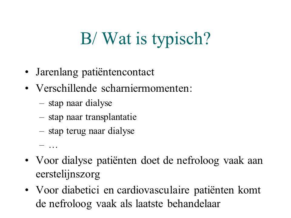 B/ Wat is typisch? •Jarenlang patiëntencontact •Verschillende scharniermomenten: –stap naar dialyse –stap naar transplantatie –stap terug naar dialyse