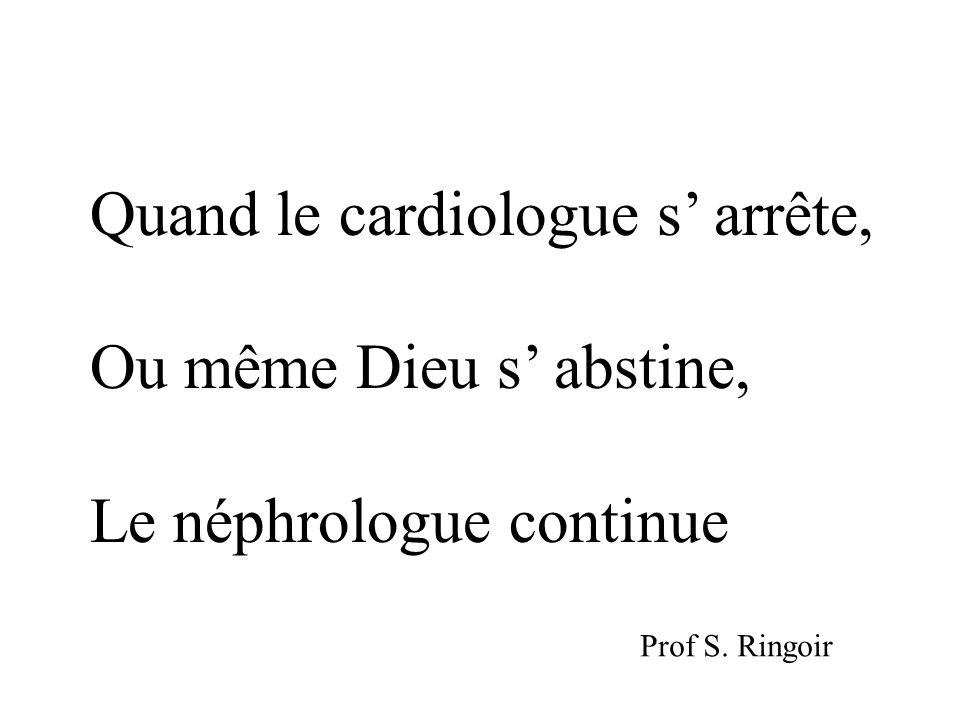 Quand le cardiologue s' arrête, Ou même Dieu s' abstine, Le néphrologue continue Prof S. Ringoir