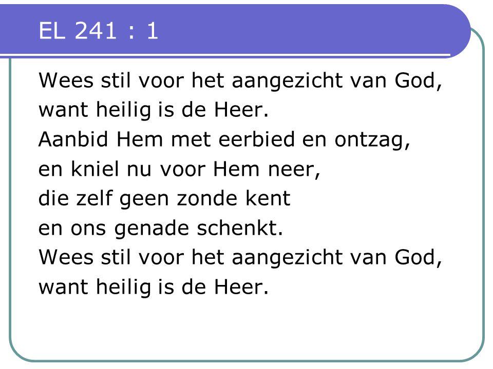 EL 241 : 1 Wees stil voor het aangezicht van God, want heilig is de Heer.