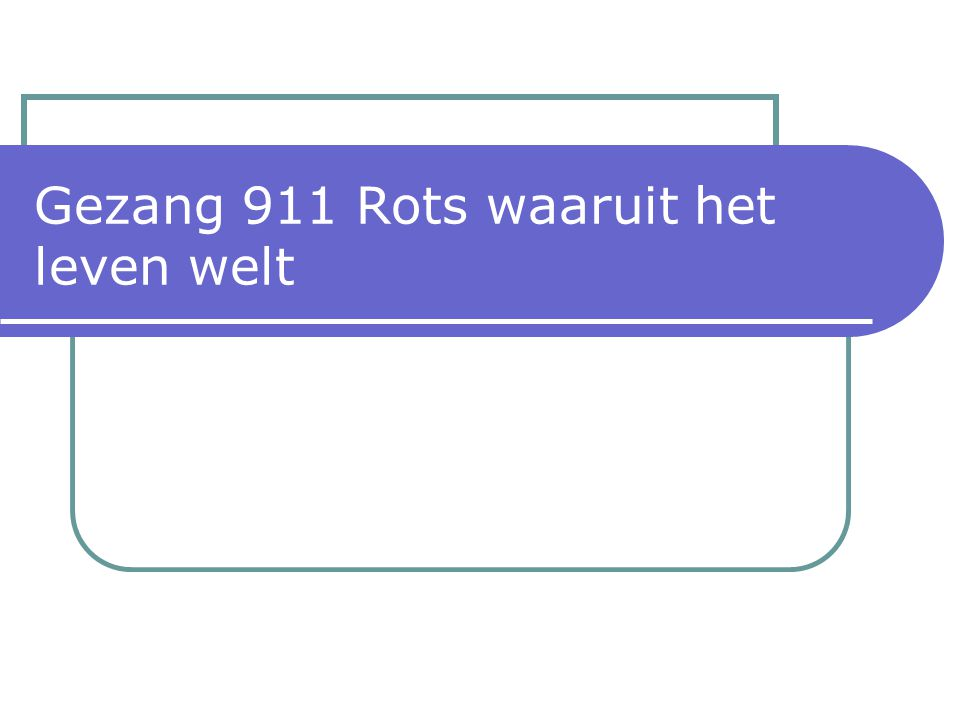 Gezang 911 Rots waaruit het leven welt