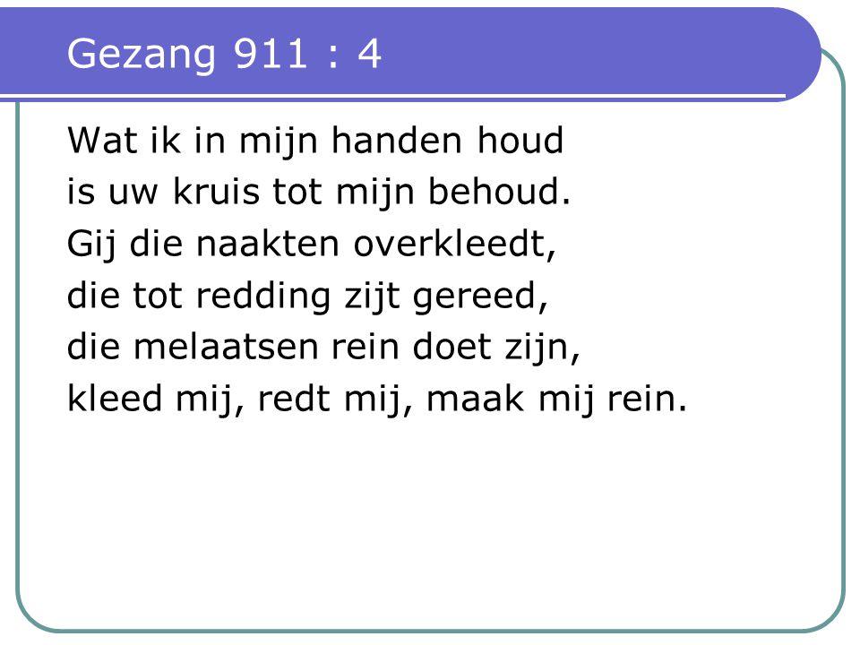 Gezang 911 : 4 Wat ik in mijn handen houd is uw kruis tot mijn behoud.