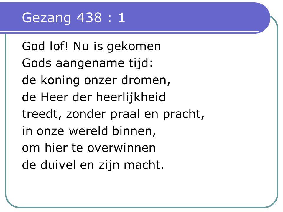 Gezang 438 : 1 God lof.