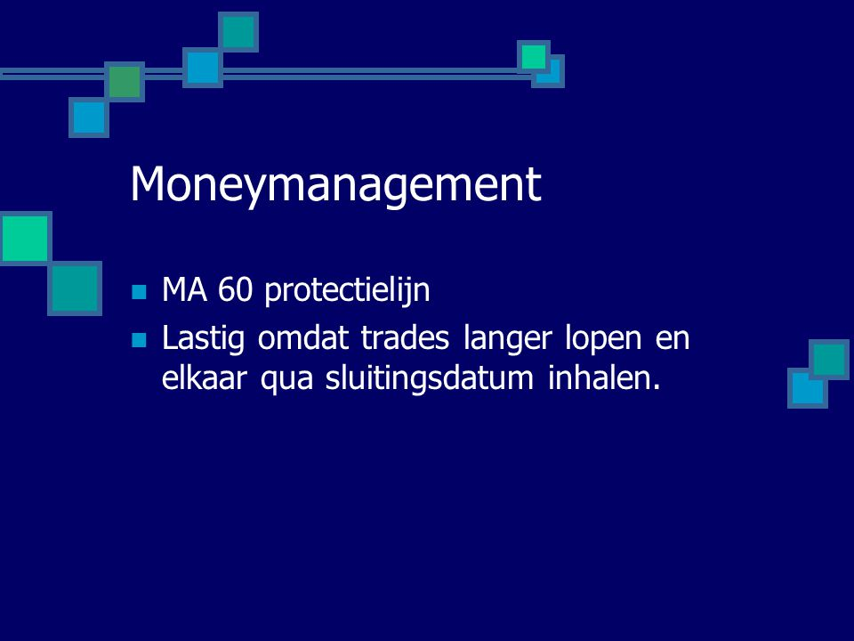 Moneymanagement  MA 60 protectielijn  Lastig omdat trades langer lopen en elkaar qua sluitingsdatum inhalen.
