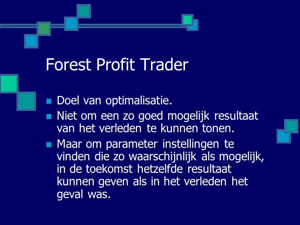Forest Profit Trader  Doel van optimalisatie.  Niet om een zo goed mogelijk resultaat van het verleden te kunnen tonen.  Maar om parameter instelli