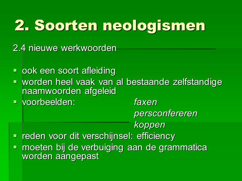 2. Soorten neologismen 2.4 nieuwe werkwoorden  ook een soort afleiding  worden heel vaak van al bestaande zelfstandige naamwoorden afgeleid  voorbe