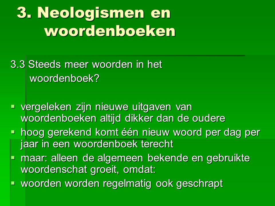 3. Neologismen en woordenboeken 3.3 Steeds meer woorden in het woordenboek? woordenboek?  vergeleken zijn nieuwe uitgaven van woordenboeken altijd di