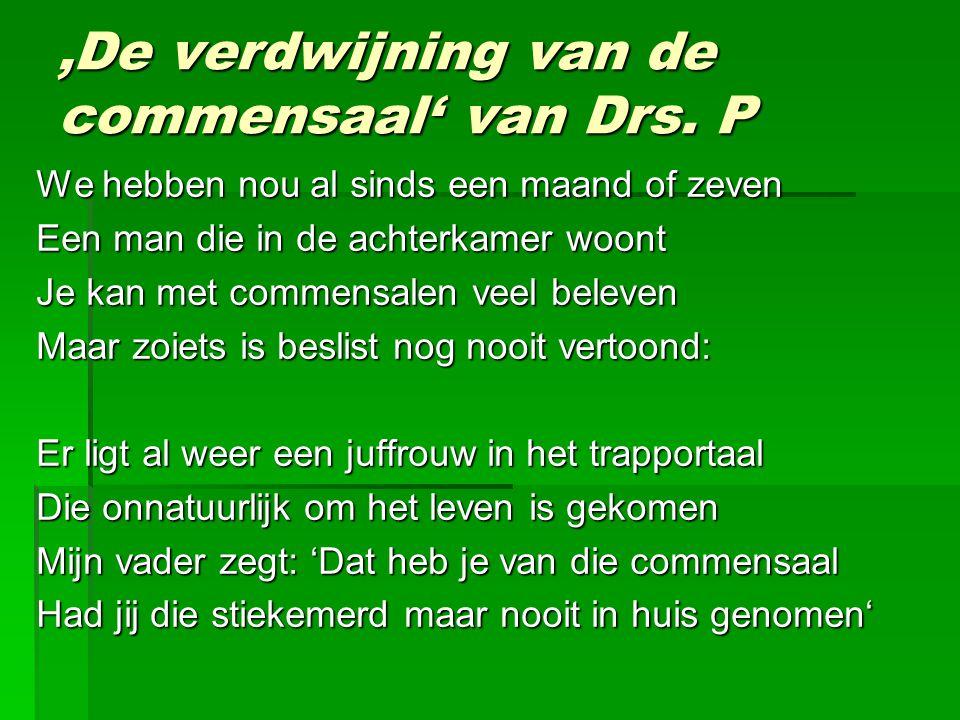 'De verdwijning van de commensaal' van Drs. P We hebben nou al sinds een maand of zeven Een man die in de achterkamer woont Je kan met commensalen vee
