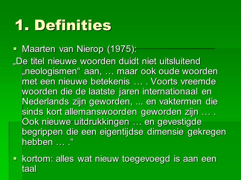 """1. Definities  Maarten van Nierop (1975): """"De titel nieuwe woorden duidt niet uitsluitend """"neologismen"""" aan, … maar ook oude woorden met een nieuwe b"""