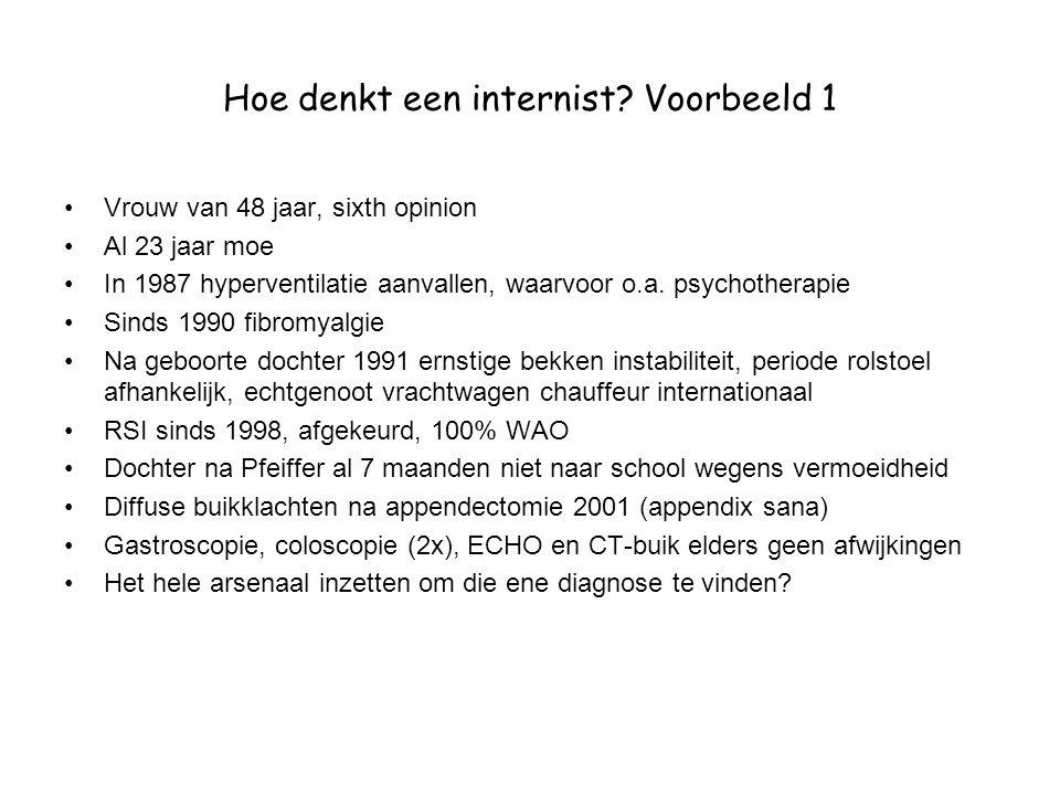 Hoe denkt een internist? Voorbeeld 1 •Vrouw van 48 jaar, sixth opinion •Al 23 jaar moe •In 1987 hyperventilatie aanvallen, waarvoor o.a. psychotherapi