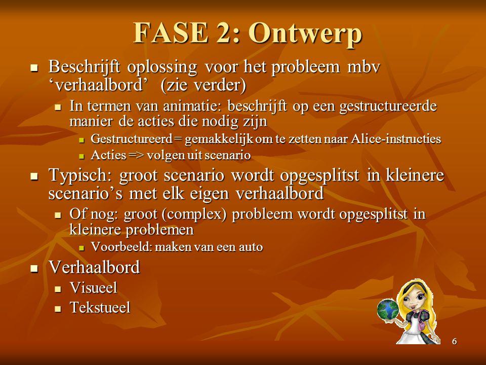 6 FASE 2: Ontwerp  Beschrijft oplossing voor het probleem mbv 'verhaalbord' (zie verder)  In termen van animatie: beschrijft op een gestructureerde