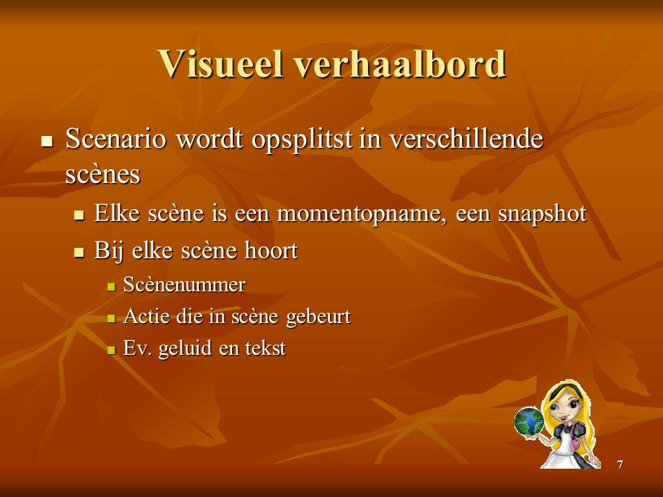 7 Visueel verhaalbord  Scenario wordt opsplitst in verschillende scènes  Elke scène is een momentopname, een snapshot  Bij elke scène hoort  Scène