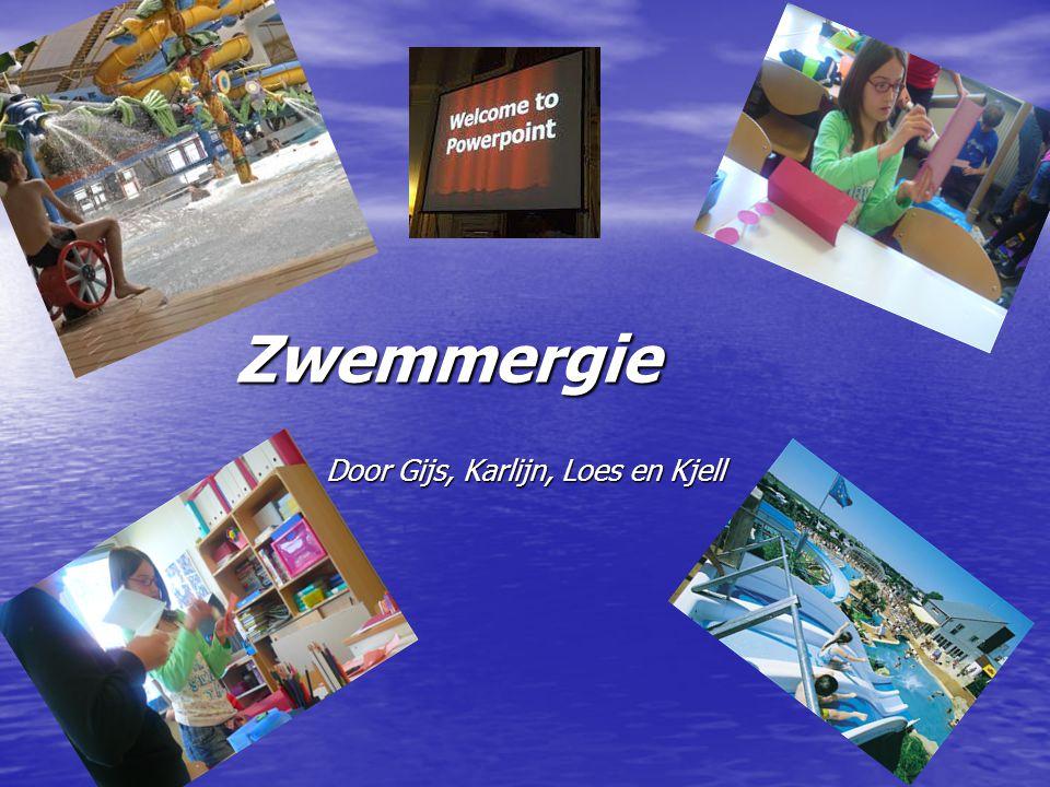 Zwemmergie Door Gijs, Karlijn, Loes en Kjell