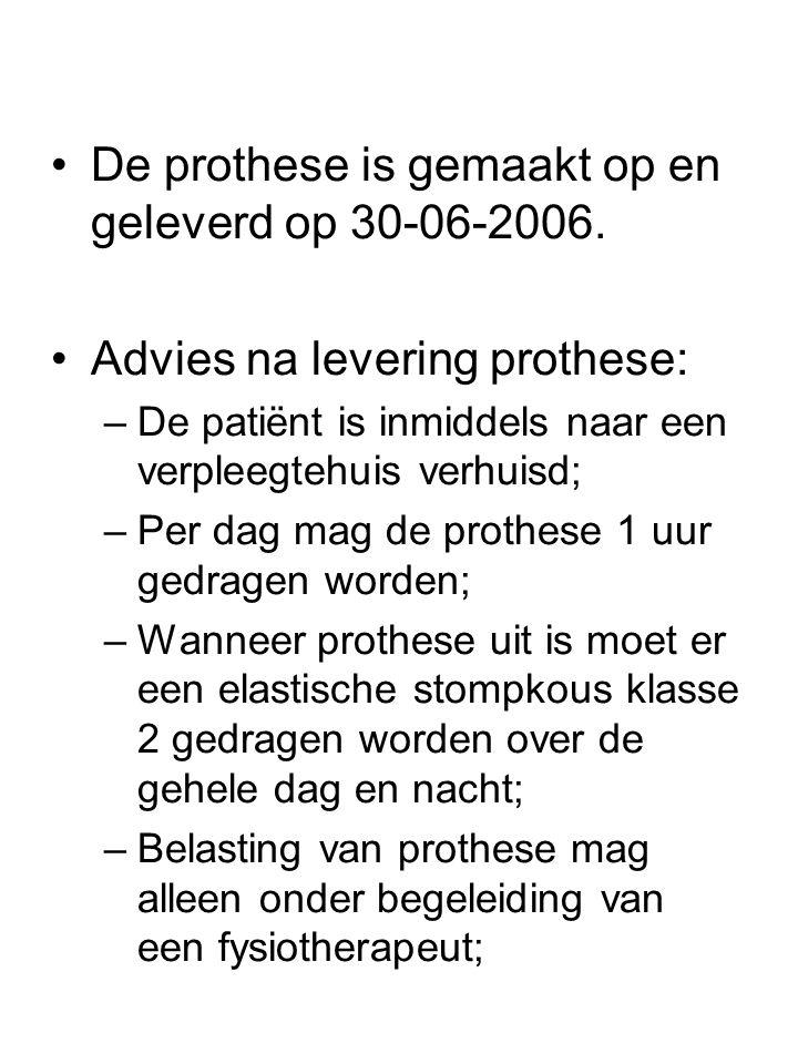 •De prothese is gemaakt op en geleverd op 30-06-2006. •Advies na levering prothese: –De patiënt is inmiddels naar een verpleegtehuis verhuisd; –Per da