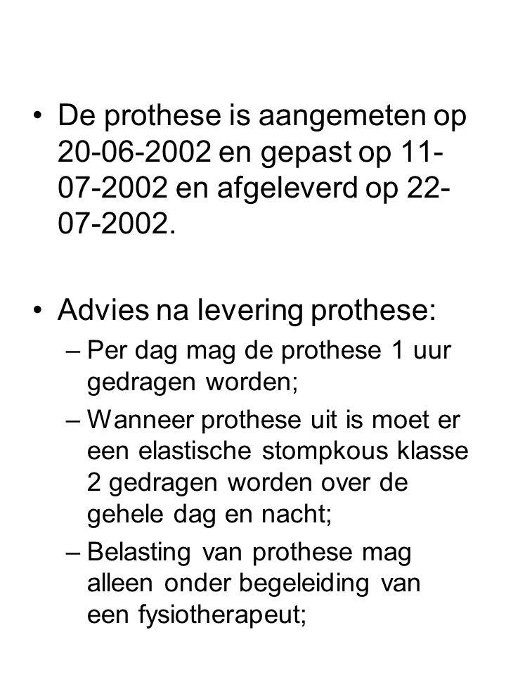 •De prothese is aangemeten op 20-06-2002 en gepast op 11- 07-2002 en afgeleverd op 22- 07-2002. •Advies na levering prothese: –Per dag mag de prothese