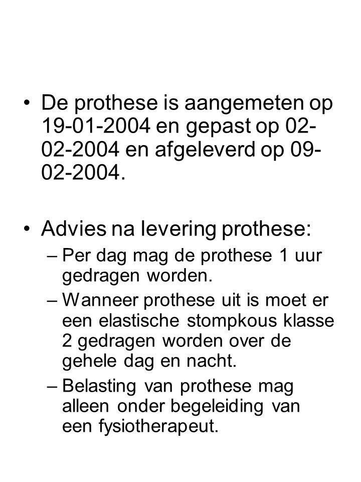 •De prothese is aangemeten op 19-01-2004 en gepast op 02- 02-2004 en afgeleverd op 09- 02-2004. •Advies na levering prothese: –Per dag mag de prothese