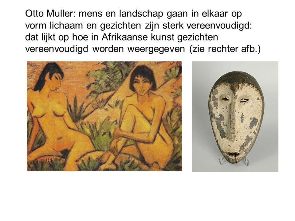 Otto Muller: mens en landschap gaan in elkaar op vorm lichaam en gezichten zijn sterk vereenvoudigd: dat lijkt op hoe in Afrikaanse kunst gezichten ve
