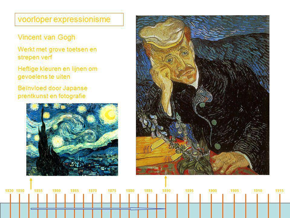 1830 1850 1855 1860 1865 1870 1875 1880 1885 1890 1895 1900 1905 1910 1915 voorloper expressionisme Vincent van Gogh Werkt met grove toetsen en strepen verf Heftige kleuren en lijnen om gevoelens te uiten Beïnvloed door Japanse prentkunst en fotografie