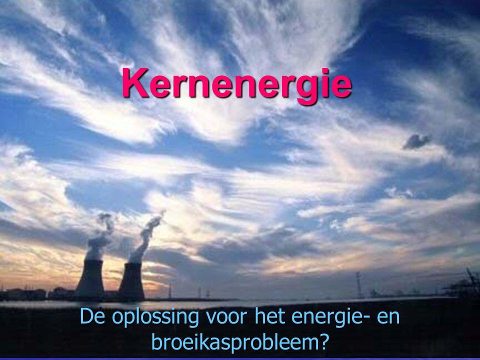 Kernenergie De oplossing voor het energie- en broeikasprobleem?
