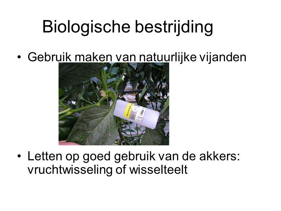 Biologische bestrijding •Gebruik maken van natuurlijke vijanden •Letten op goed gebruik van de akkers: vruchtwisseling of wisselteelt