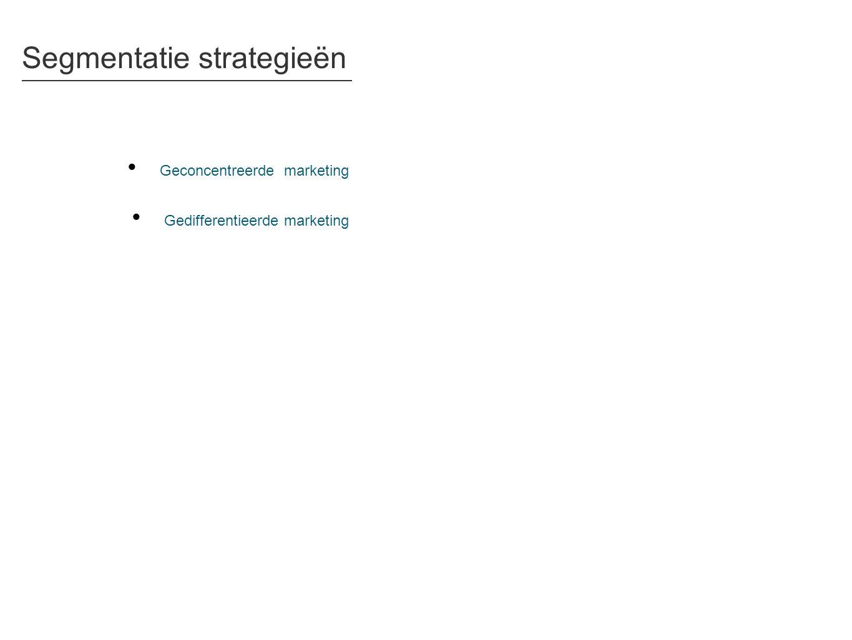 Segmentatie strategieën • Geconcentreerde marketing • Gedifferentieerde marketing