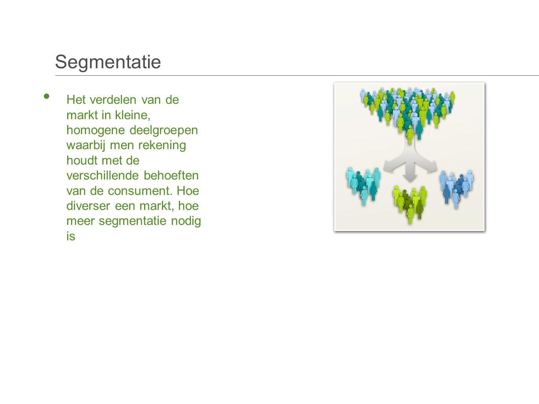 Segmentatie • Het verdelen van de markt in kleine, homogene deelgroepen waarbij men rekening houdt met de verschillende behoeften van de consument.