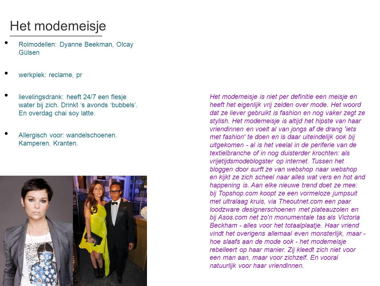 Het modemeisje • Rolmodellen: Dyanne Beekman, Olcay Gülsen • werkplek: reclame, pr • lievelingsdrank: heeft 24/7 een flesje water bij zich. Drinkt 's