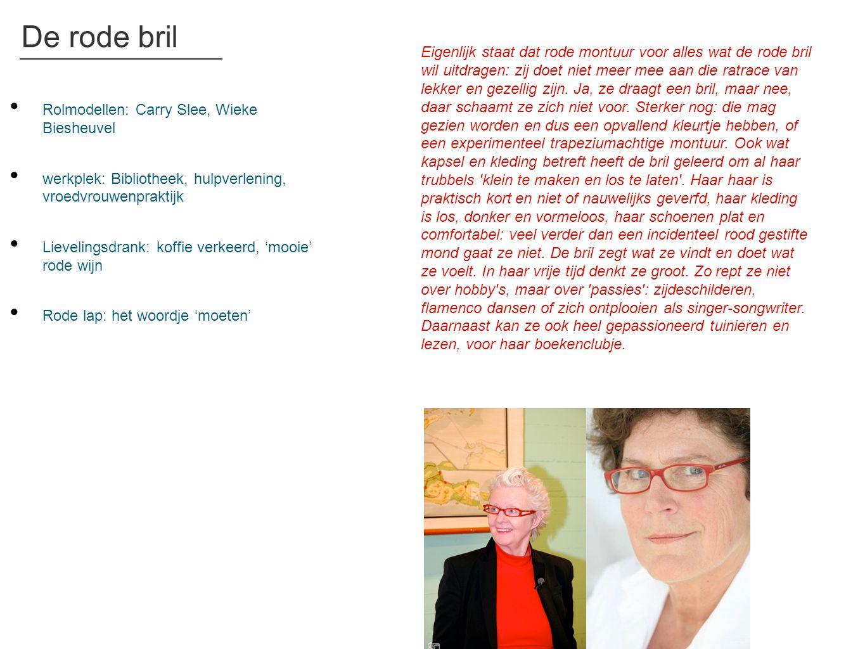 De rode bril • Rolmodellen: Carry Slee, Wieke Biesheuvel • werkplek: Bibliotheek, hulpverlening, vroedvrouwenpraktijk • Lievelingsdrank: koffie verkee