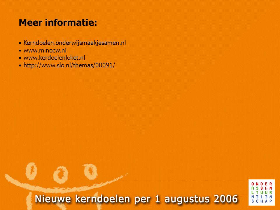 Meer informatie: • Kerndoelen.onderwijsmaakjesamen.nl • www.minocw.nl • www.kerdoelenloket.nl • http://www.slo.nl/themas/00091/
