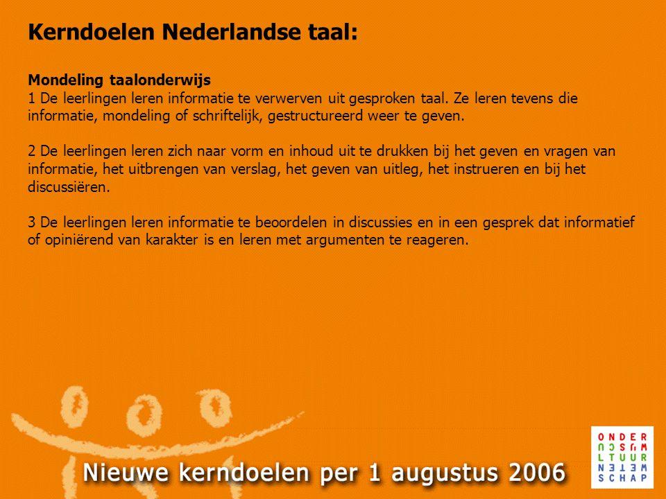 Kerndoelen Nederlandse taal: Mondeling taalonderwijs 1 De leerlingen leren informatie te verwerven uit gesproken taal. Ze leren tevens die informatie,