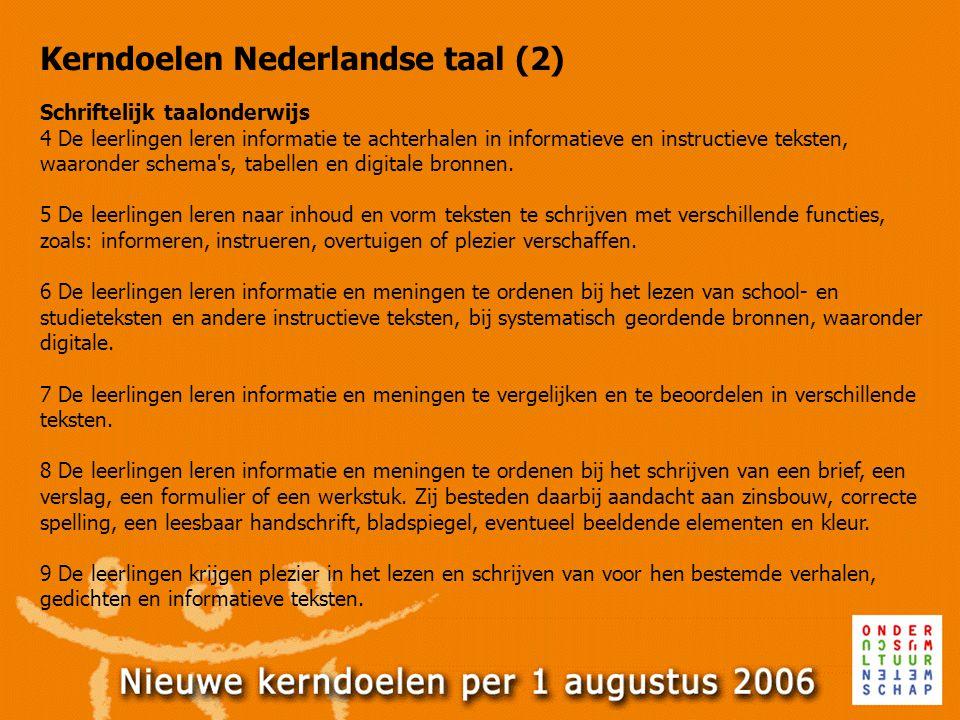 Kerndoelen Nederlandse taal (2) Schriftelijk taalonderwijs 4 De leerlingen leren informatie te achterhalen in informatieve en instructieve teksten, wa