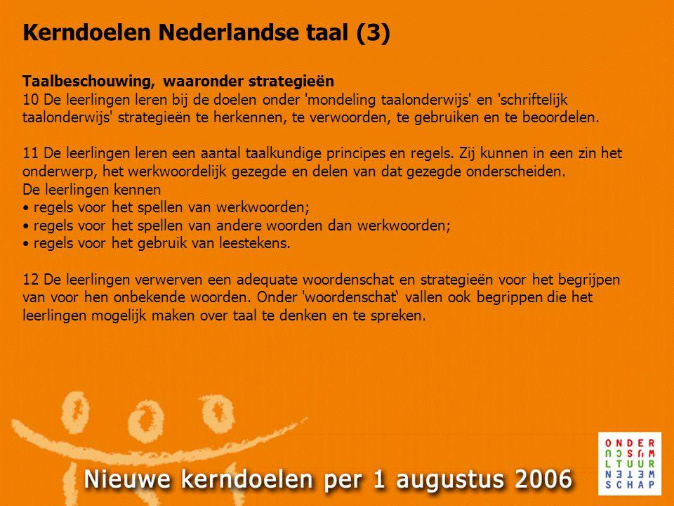 Kerndoelen Nederlandse taal (3) Taalbeschouwing, waaronder strategieën 10 De leerlingen leren bij de doelen onder 'mondeling taalonderwijs' en 'schrif