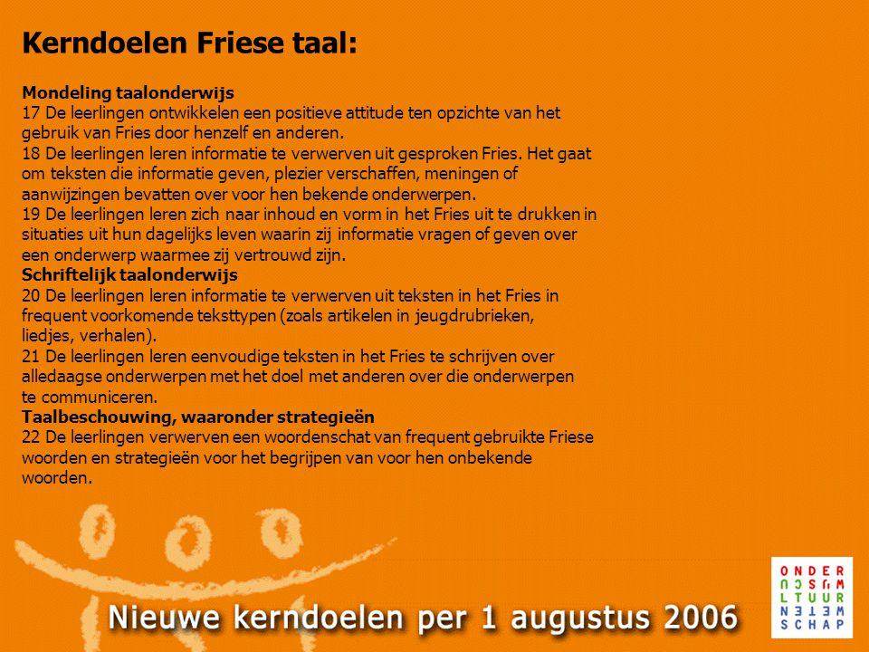 Kerndoelen Friese taal: Mondeling taalonderwijs 17 De leerlingen ontwikkelen een positieve attitude ten opzichte van het gebruik van Fries door henzel