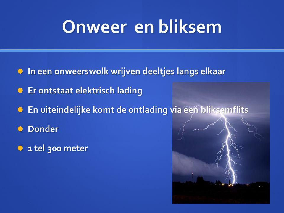 Onweer en bliksem  In een onweerswolk wrijven deeltjes langs elkaar  Er ontstaat elektrisch lading  En uiteindelijke komt de ontlading via een bliksemflits  Donder  1 tel 300 meter