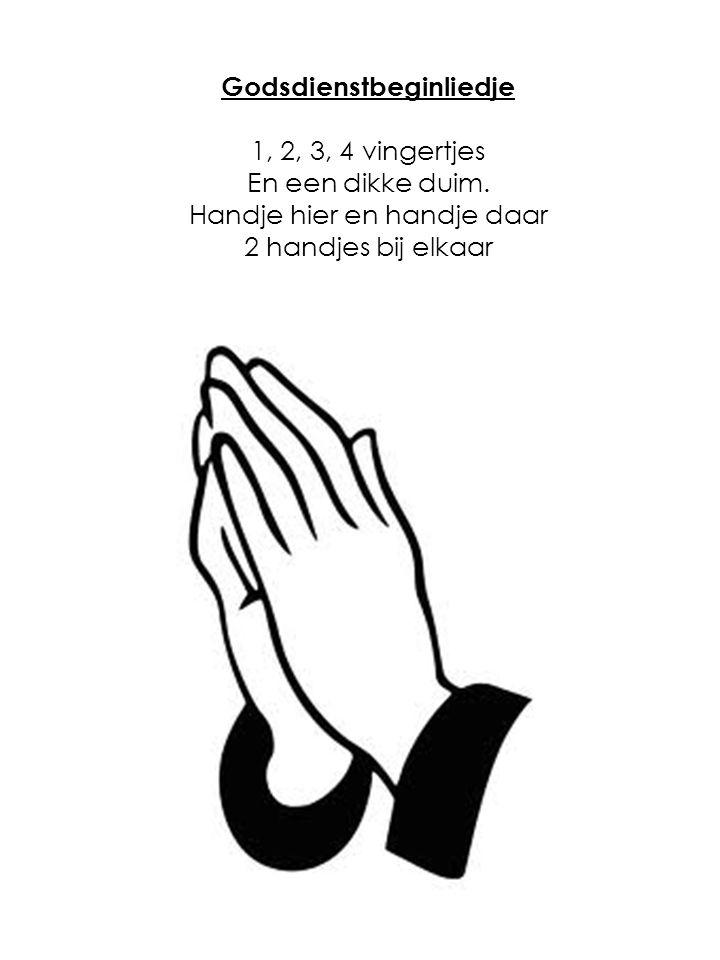 Godsdienstbeginliedje 1, 2, 3, 4 vingertjes En een dikke duim. Handje hier en handje daar 2 handjes bij elkaar